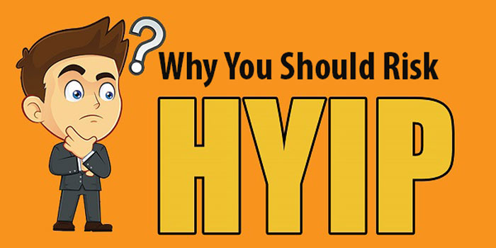 Why You Should Risk HYIP