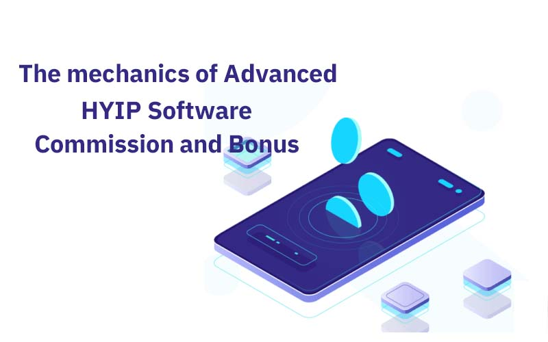 The mechanics of Advanced HYIP Software – Part 3: Commission and Bonus