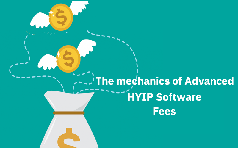 The mechanics of Advanced HYIP Software- Part 5: Fees