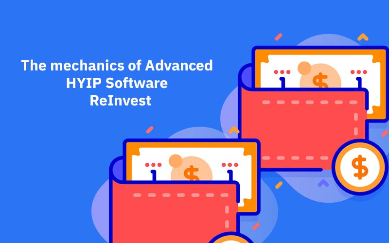 The mechanics of Advanced HYIP Software – Part 4: ReInvest