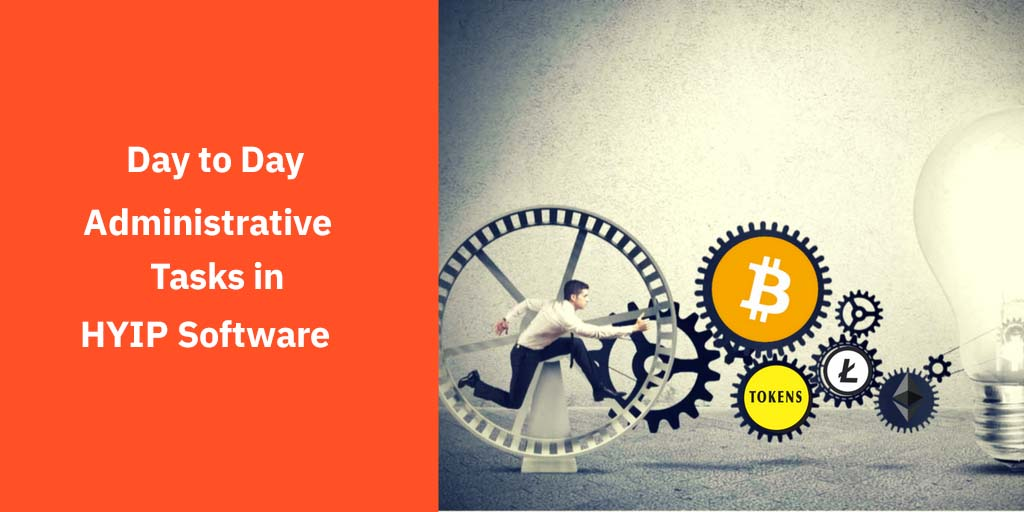 Day to Day Administrative Tasks in HYIP Software