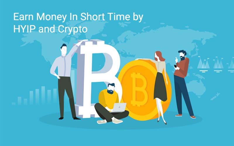 How to Earn Money in Short Time by HYIP and Crypto