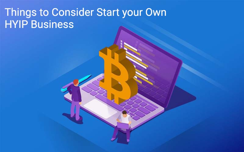 Things to consider before starting your own HYIP business