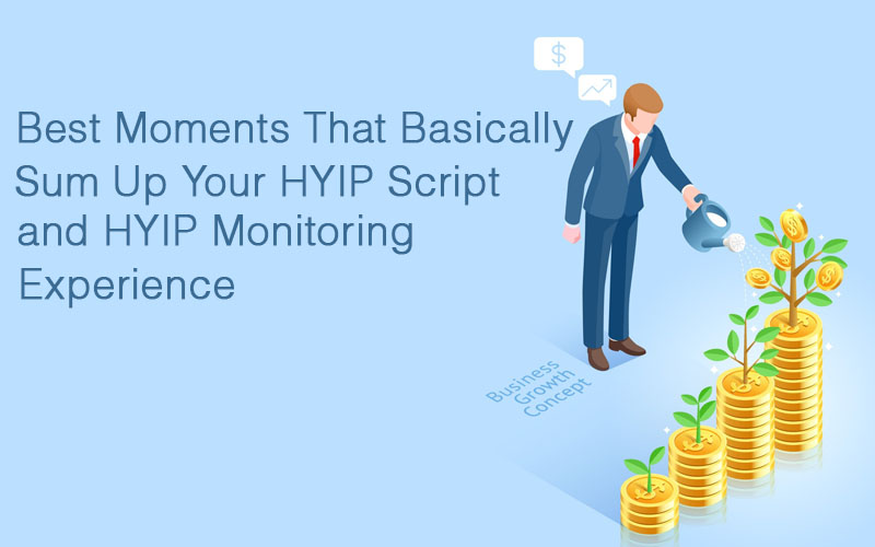 Best Moments That Basically Sum Up Your HYIP Script and HYIP Monitoring Experience