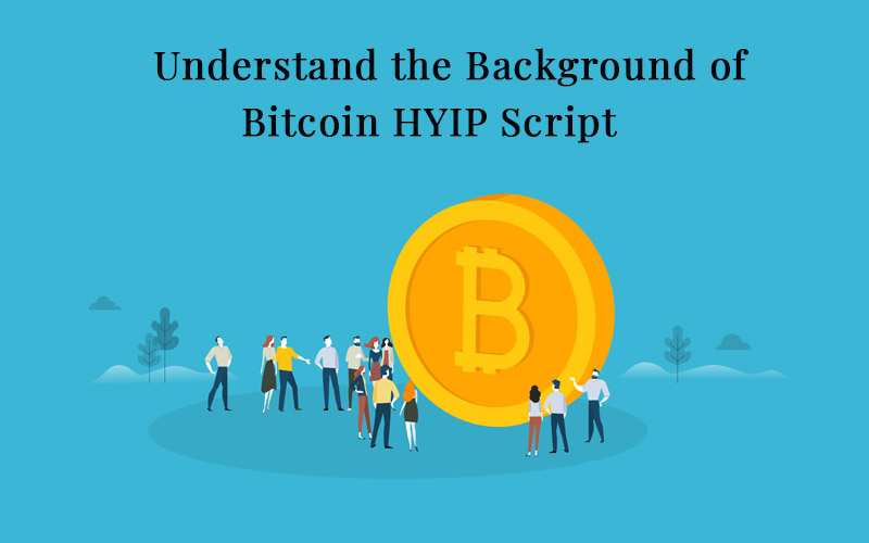 Understand the Background of Bitcoin HYIP Script