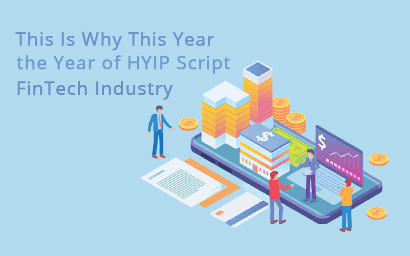 This Is Why This Year Will Be the Year of HYIP Script FinTech Industry