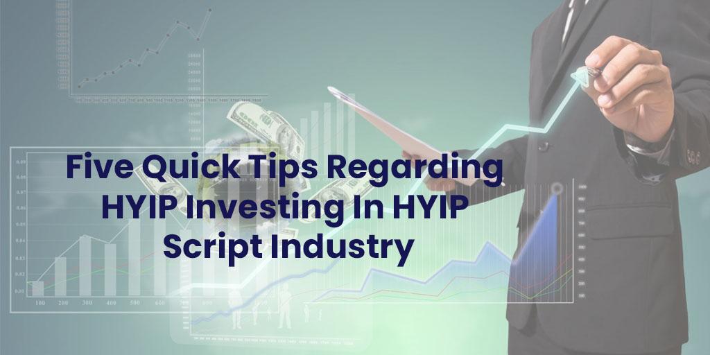 Five Quick Tips Regarding HYIP Investing In HYIP Script Industry