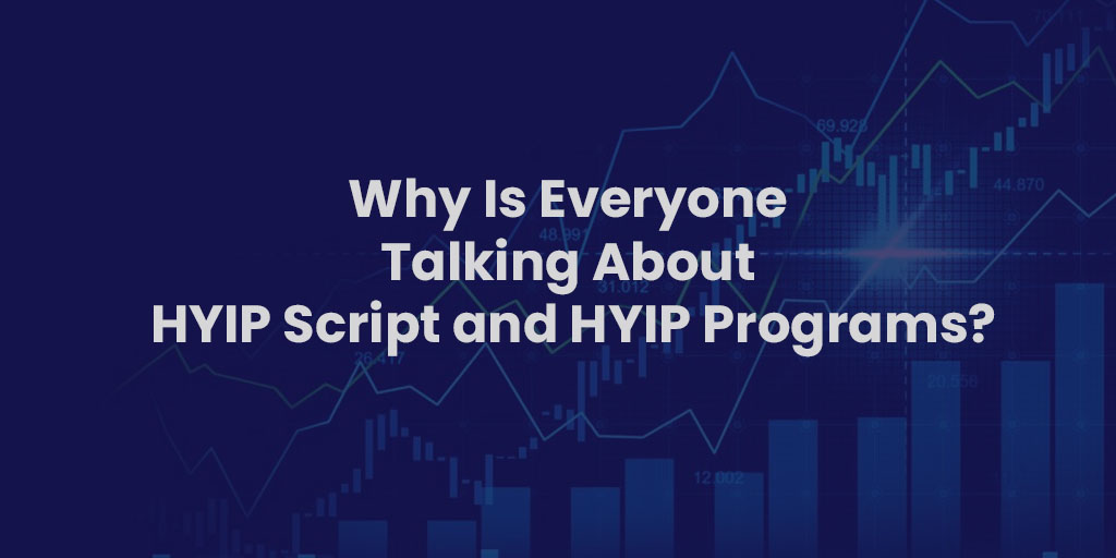 Why Is Everyone Talking About HYIP Script and HYIP Programs